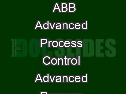 Advanced Process Control The proven way to process optimization Oil Gas and Petrochemical   ABB Advanced Process Control Advanced Process Control A complete suite of process optimization products ABB PDF document - DocSlides