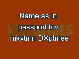 Name as in passport tcv mkvtmn DXptmse