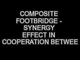 COMPOSITE FOOTBRIDGE - SYNERGY EFFECT IN COOPERATION BETWEE PowerPoint PPT Presentation