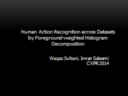 Human Action Recognition across Datasets by Foreground-weig PowerPoint PPT Presentation