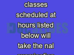 Fall  Registration Guide  FALL  FINAL EXAMINATIONS Students in classes scheduled at hours listed below will take the nal examination in regular class meeting rooms on the day and hour indicated