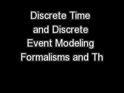 Discrete Time and Discrete Event Modeling Formalisms and Th