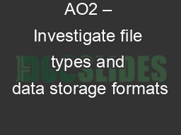 AO2 – Investigate file types and data storage formats PowerPoint PPT Presentation