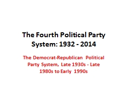 The Fourth Political Party System: 1932 - 2014
