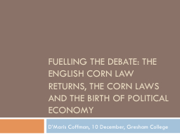 Fuelling the Debate: The English Corn Law returns, the Corn PowerPoint PPT Presentation