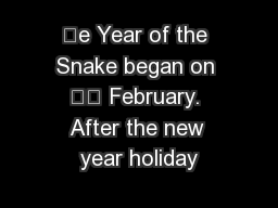 e Year of the Snake began on  February. After the new year holiday