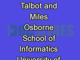 Smoothed Bloom lter language models TeraScale LMs on the Cheap David Talbot and Miles Osborne School of Informatics University of Edinburgh  Buccleuch Place Edinburgh EH LW UK d PowerPoint PPT Presentation