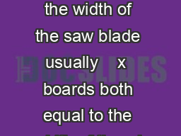 old window  x  boards both equal to the length of the window plus the width of the saw blade usually    x  boards both equal to the width of the wi ndow minus  plus the width of the saw blade usuall
