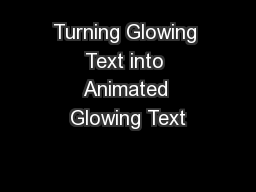 Turning Glowing Text into Animated Glowing Text