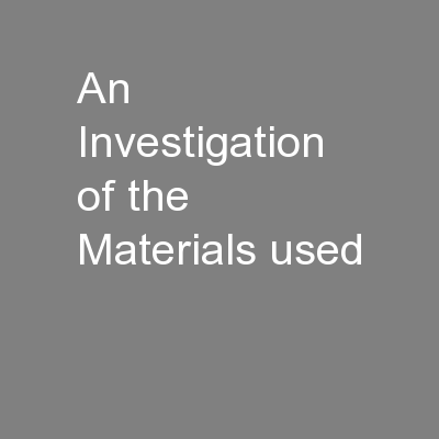An Investigation of the Materials used PowerPoint PPT Presentation