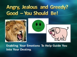 Angry, Jealous and Greedy?