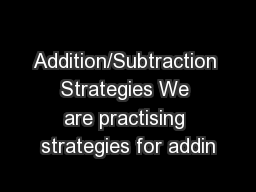 Addition/Subtraction Strategies We are practising strategies for addin