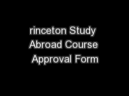 rinceton Study Abroad Course Approval Form