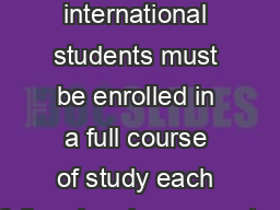 To maintain F and J status international students must be enrolled in a full course of study each fall and spring semester