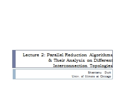 Lecture 2: Parallel Reduction Algorithms & Their Analys PowerPoint PPT Presentation