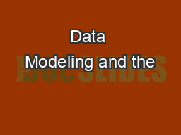Data Modeling and the PowerPoint PPT Presentation