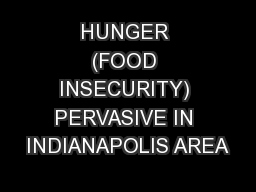 HUNGER (FOOD INSECURITY) PERVASIVE IN INDIANAPOLIS AREA PowerPoint PPT Presentation