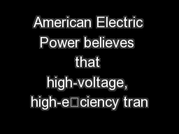 American Electric Power believes that high-voltage, high-eciency tran