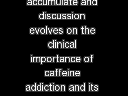 Caffeine addiction Caffeine for youthTime to act While data accumulate and discussion evolves on the clinical importance of caffeine addiction and its classication the growing practices of i adding i