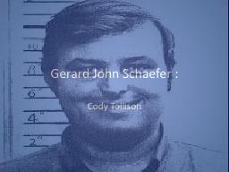 Gerard John Schaefer :