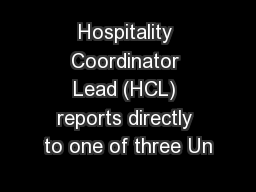 Hospitality Coordinator Lead (HCL) reports directly to one of three Un