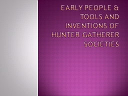 Early people & Tools and Inventions of Hunter Gatherer