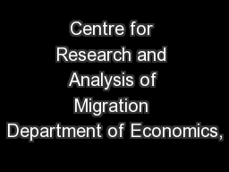 Centre for Research and Analysis of Migration Department of Economics,
