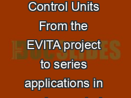 New Security Concepts for Future Generation Automotive Electronic Control Units From the EVITA project to series applications in engine control units Oliver Bubeck and Vincent Bourgeois RobertBosch G