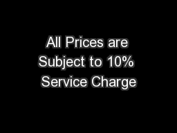 All Prices are Subject to 10% Service Charge