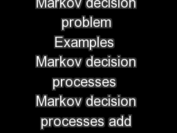 EE Markov Decision Processes Markov decision processes Markov decision problem Examples  Markov decision processes  Markov decision processes add input or action or control  to Markov chain with cost