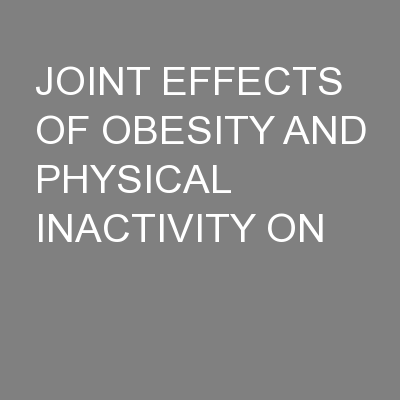 JOINT EFFECTS OF OBESITY AND PHYSICAL INACTIVITY ON PowerPoint Presentation, PPT - DocSlides