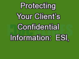 Protecting Your Client's Confidential Information:  ESI,