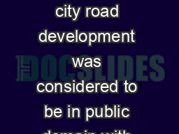 Until recently city road development was considered to be in public domain with
