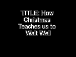 TITLE: How Christmas Teaches us to Wait Well