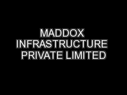 MADDOX INFRASTRUCTURE PRIVATE LIMITED PowerPoint PPT Presentation