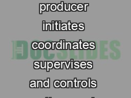 Film  TV Production Roles and Departments KEY CREATIVE TEAM Producer The producer initiates coordinates supervises and controls matters such as raising funding hiring key pers onnel contracting and a
