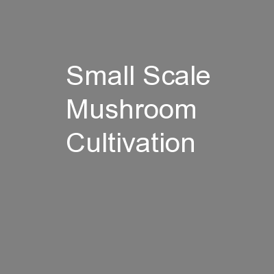 Small Scale Mushroom Cultivation