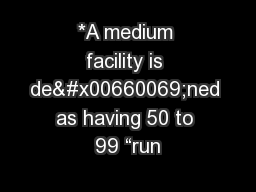 """*A medium facility is de�ned as having 50 to 99 """"run PowerPoint PPT Presentation"""