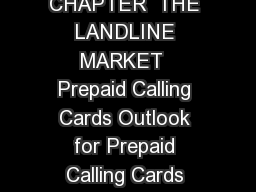 Landline Market Overview TIAS  ICT MARKET REVIEW AND FORECAST  CHAPTER  THE LANDLINE MARKET  Prepaid Calling Cards Outlook for Prepaid Calling Cards The prepaid calling card market has been in a cons