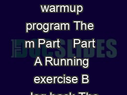 A complete warmup program The  m Part    Part  A Running exercise B Jog back The PDF document - DocSlides
