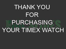 THANK YOU FOR PURCHASING YOUR TIMEX WATCH PDF document - DocSlides