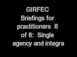 GIRFEC Briefings for practitioners  8 of 8:  Single agency and integra