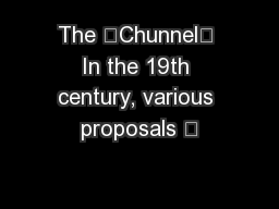 The 'Chunnel' In the 19th century, various proposals –