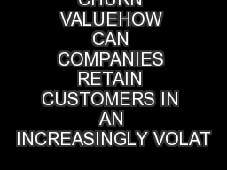 CHURN VALUEHOW CAN COMPANIES RETAIN CUSTOMERS IN AN INCREASINGLY VOLAT PowerPoint PPT Presentation