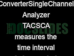 TimetoAmplitude ConverterSCA The ORTEC Model  Timeto Amplitude ConverterSingleChannel Analyzer TACSCA measures the time interval between start and stop input pulses generates an analog output pulse