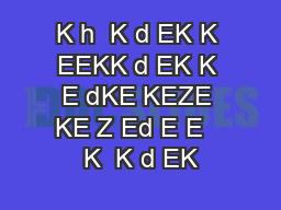 K h  K d EK K EEKK d EK K E dKE KEZE KE Z Ed E E   K  K d EK
