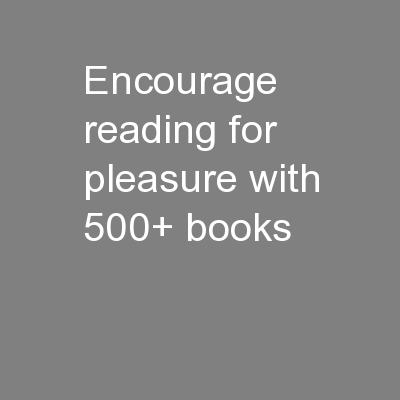 Encourage reading for pleasure with 500+ books