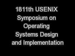 1811th USENIX Symposium on Operating Systems Design and Implementation