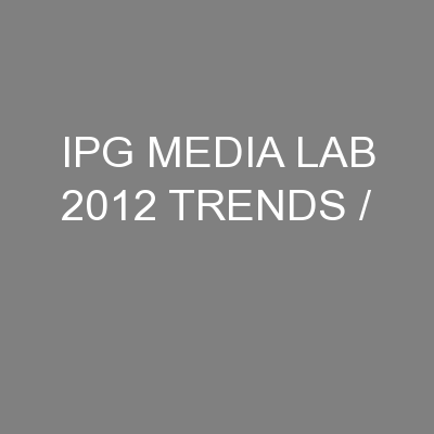 IPG MEDIA LAB 2012 TRENDS / PowerPoint PPT Presentation