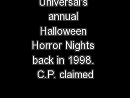 Universal's annual Halloween Horror Nights back in 1998. C.P. claimed